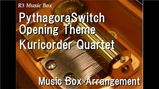 PythagoraSwitch Opening Theme/Kuricorder Quartet [Music Box]