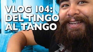 VLOG 104: DEL TINGO AL TANGO