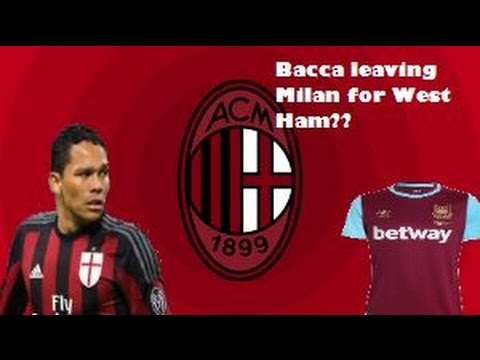 Bacca leaving AC Milan for West Ham United? Milan Daily News