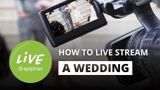 How to live stream a wedding