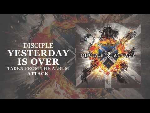 Disciple - Yesterday Is Over