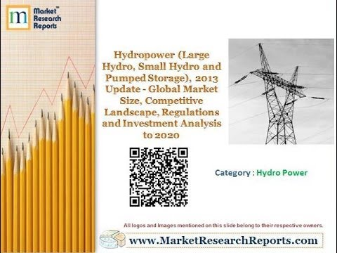 Hydropower (Large Hydro, Small Hydro and Pumped Storage), 2013 Update