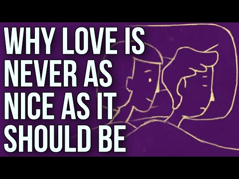 Why Love Is Never As Nice As It Should Be