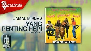 Jamal Mirdad - Yang Penting Hepi (Official Karaoke Video) | No Vocal