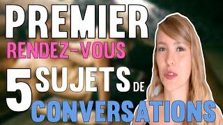 5 Sujets de conversation pour le PREMIER rendez-vous