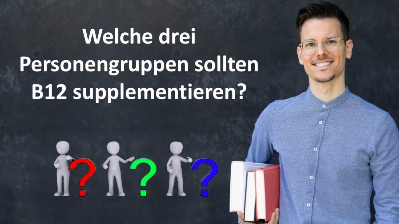 Welche drei Personengruppen sollten B12 supplementieren?
