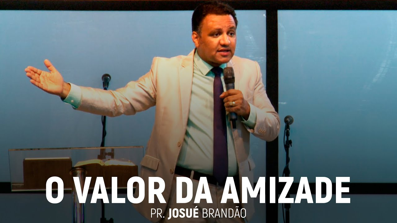 O Valor da Amizade | Pr. Josué Brandão