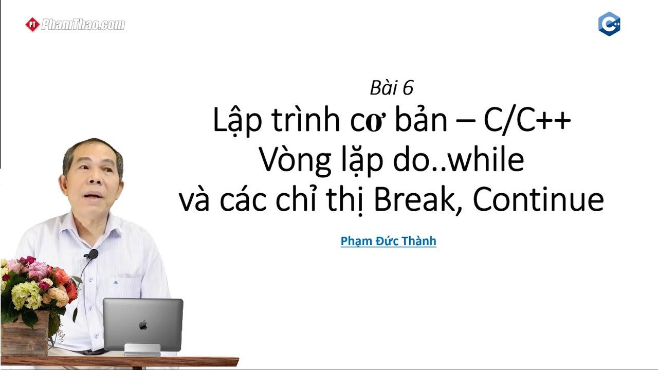 Lập trình C/C++ cơ bản 6: Vòng lặp do...while và các chỉ thị Break ...