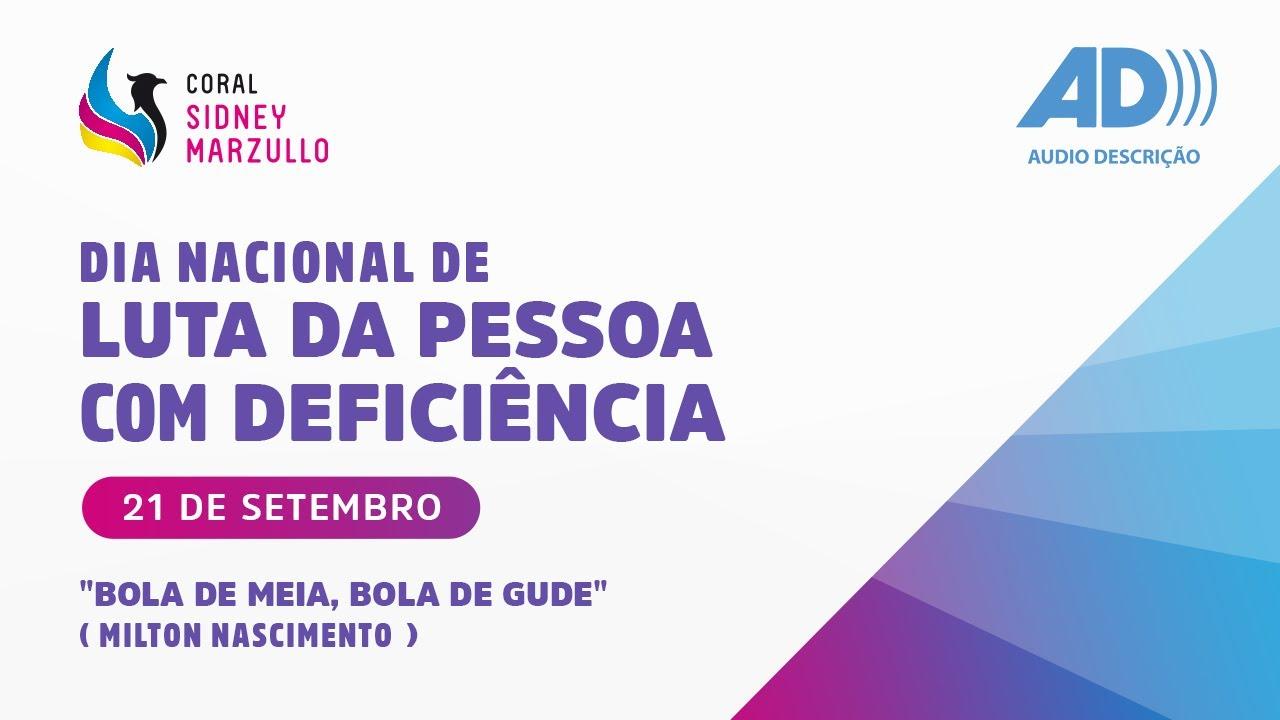 Coral Sidney Marzullo - Bola de Meia, Bola de Gude, Milton Nascimento - COM AUDIODESCRIÇÃO