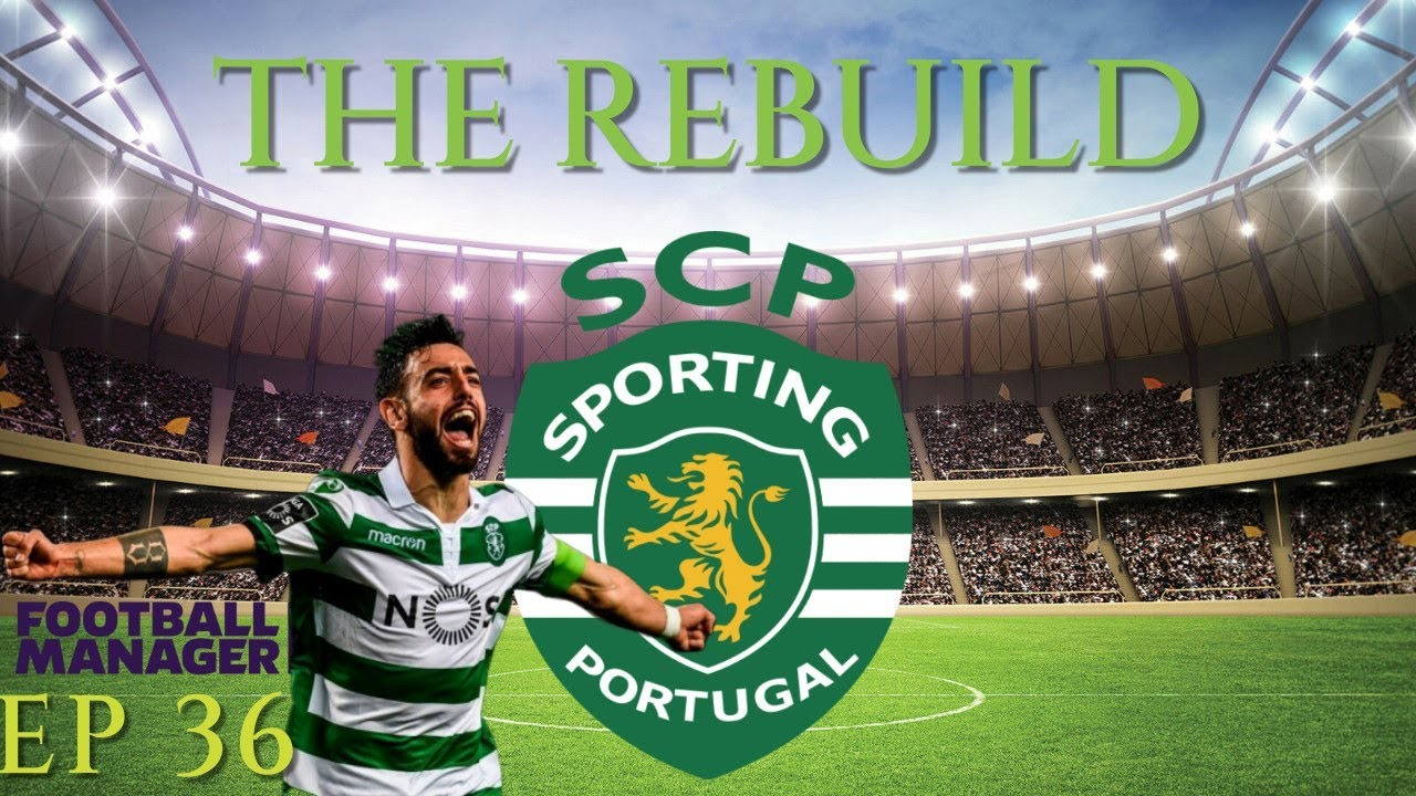 FM19 | The Rebuild | Sporting Clube De Portugal | Episode 36 | A Football  Manager Story