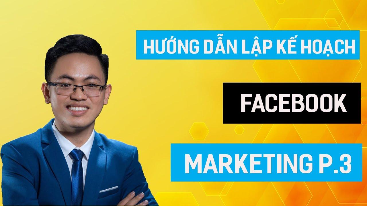 Hướng Dẫn Lập Kế Hoạch Facebook Marketing Phần 3