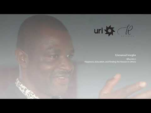 Emmanuel Ivorgba - Who Am I  Happiness, Education, And Finding The Answer In Others