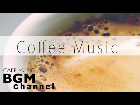 Coffee Music - Relaxing Bossa Nova & Smooth Jazz Music - Chill Out Instrumental Music