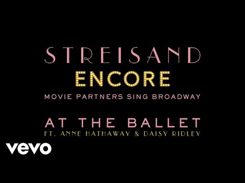 Barbra Streisand with Anne Hathaway and Daisy Ridley - At The Ballet (Audio)