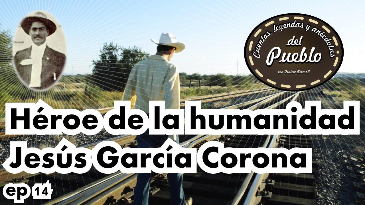 Hroe de la humanidad Jess Garca Corona  YouTube