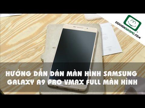 Hướng dẫn dán màn hình Samsung Galaxy A9 Pro Vmax full màn hình - Đồ Chơi Di Động .com