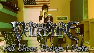 Bullet For My Valentine - All These Things I Hate (Revolve Around Me) Official Cover