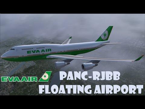 Floating Airport!! | EVA667 PANC-RJBB | [VATSIM] [FSX:SE]
