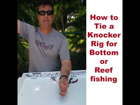 How to Tie  a Knocker Rig for Bottom or Reef Fishing
