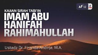 Biografi Imam Abu Hanifah Rahimahullah - Ustadz Dr. Firanda Andirja M.A.
