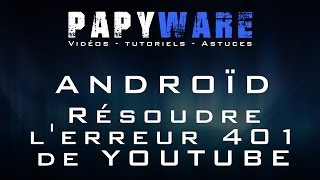 ★TUTO★ ANDROID : Comment résoudre l'erreur 401 de l'application Youtube