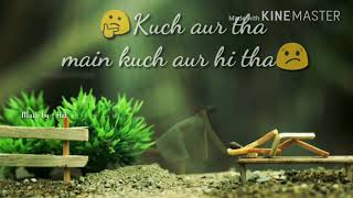 Kuch aur tha main kuch aur hi tha  ll Romantic WhatsApp status Hindi