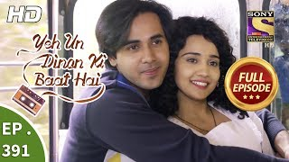 Yeh Un Dinon Ki Baat Hai - Ep 391 - Full Episode - 21st March, 2019