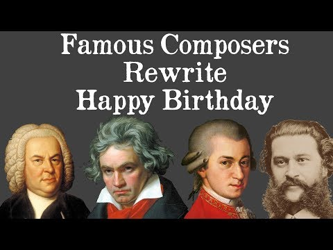 Famous Composers Rewrite Happy Birthday