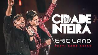Eric Land Feat. Xand Avião - Cidade Inteira (Clipe Oficial)