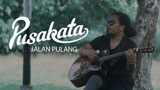 Download Lagu Pusakata - Jalan Pulang | Berbagi Musik mp3