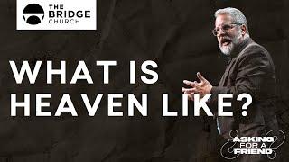 What Is Heaven Like? | The Bridge Church