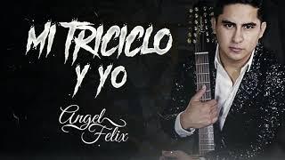ANGEL FELIX - MI TRICICLO Y YO (INEDITO) ESTUDIO 2020 *ESTRENO EXCLUSIVO *