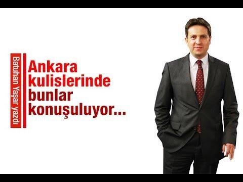 Batuhan Yaşar   Ankara kulislerinde bunlar konuşuluyor