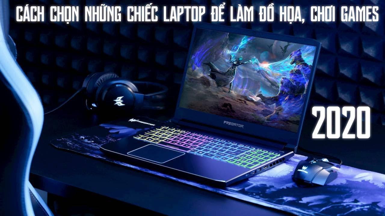 Cách Chọn Laptop Đồ Hoạ Và Gaming Năm 2020