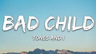 Tones And I - Bad Child (Lyrics)