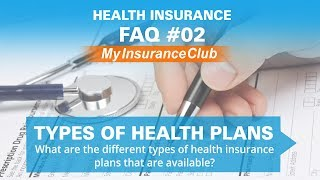 What are the different types of health insurance plans that are availabl...