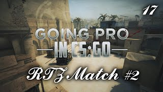 CS:GO - Going Pro Ep. 17 RTZ Match #2