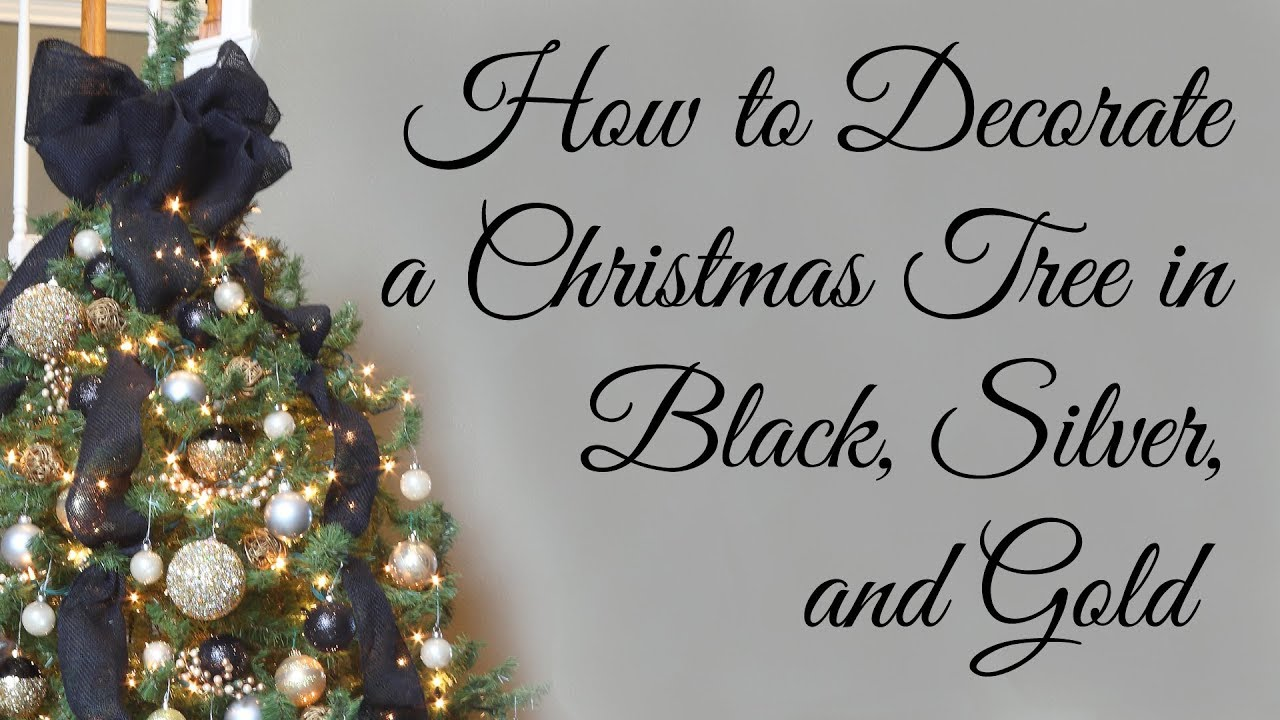How To Decorate A Christmas Tree In Black Silver And Gold Youtube