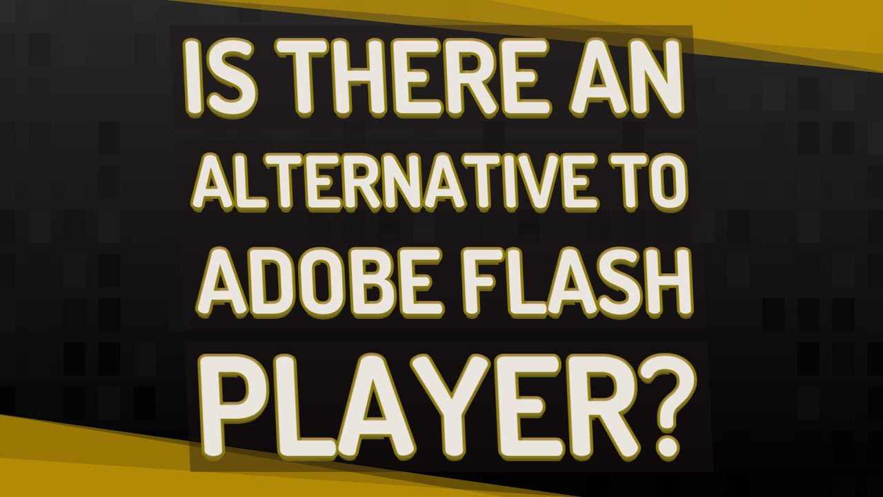 Is There An Alternative To Adobe Flash Player Youtube