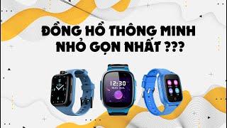 Đồng hồ thông minh trẻ em nào nhỏ gọn nhất ?!