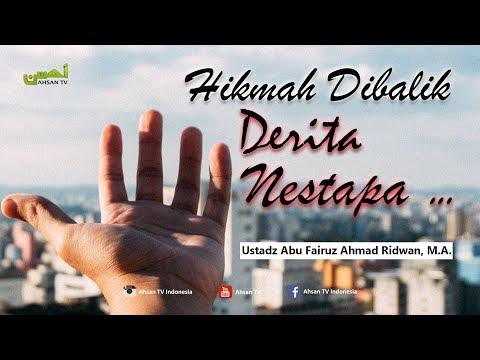 Kajian Islam: Hikmah Dibalik Derita Nestapa - Ustadz Abu Fairuz Ahmad Ridwan, MA
