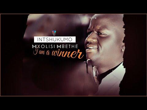 INTSHUKUMO (Mxolisi Mbethe) Im a winner, Nomethule/Kwahlalwa Phansi