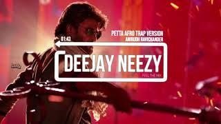 Petta Afro Trap Version | Anirudh Ravichander Feat. Deejay Neezy