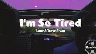 Lauv & Troye Sivan - I'M SO TIRED... [1-Hour] Loop