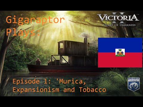 Lets Play Victoria 2 (Haiti) Episode 1:  Murrica' , Expansionism and Tobacco