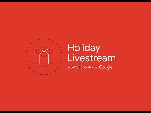#SmallThanks x Google Holiday Livestream