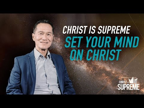 Christ is Supreme - Set Your Mind on Christ - Peter Tanchi