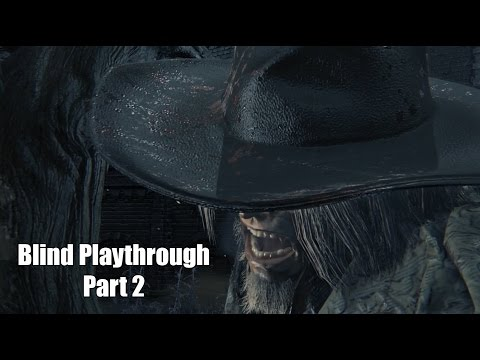 Bloodborne - Blind Playthrough with commentary Part 2 - Father Gascoigne