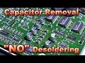 - Electrolytic Capacitor Removal NO Desoldering Required