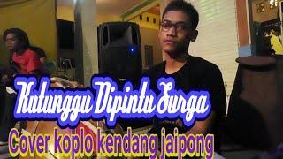 Download Mp3 Kunanti Dipintu Surga - Cover Koplo Kendang Jaipong